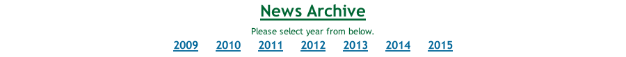 News Archive Please select year from below. 2009     2010     2011     2012     2013     2014     2015